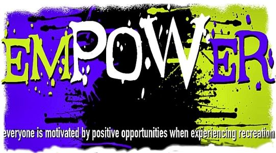 EMPOWER (Everyone is Motivated by Positive Opportunities When Experiencing Recreation)